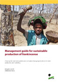 Management guide for sustainable production of frankincense: A manual for extension workers and companies managing dry forests for resin production and marketing
