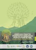 Panduan Praktis Penerapan Kebijakan Perhutanan Sosial: Kerangka Pencepatan Reformasi Tenurial Hutan